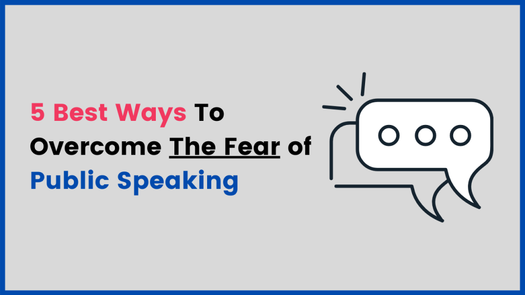 5 Best Ways To Overcome The Fear of Public Speaking