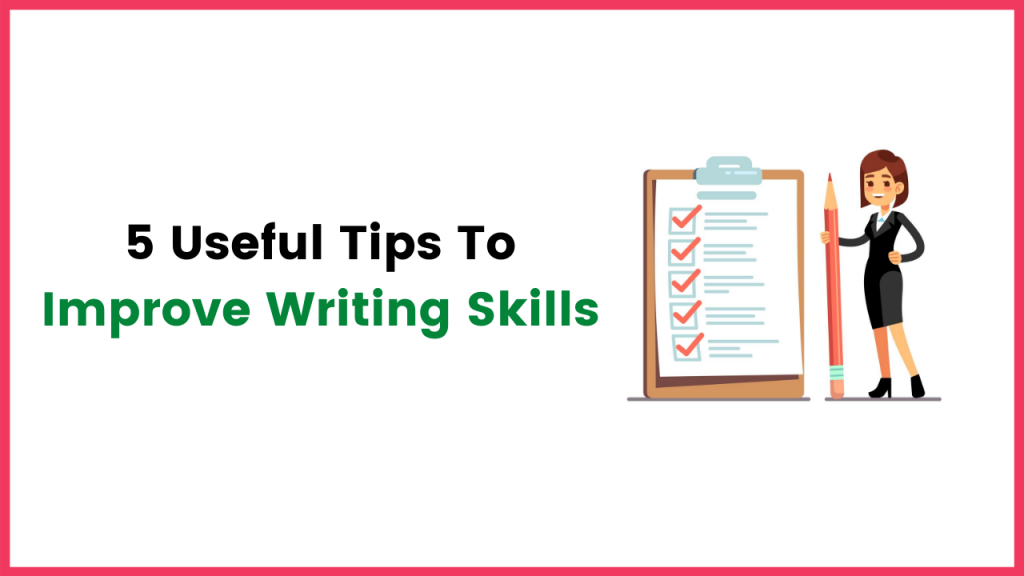5 Useful Tips To Improve Writing Skills