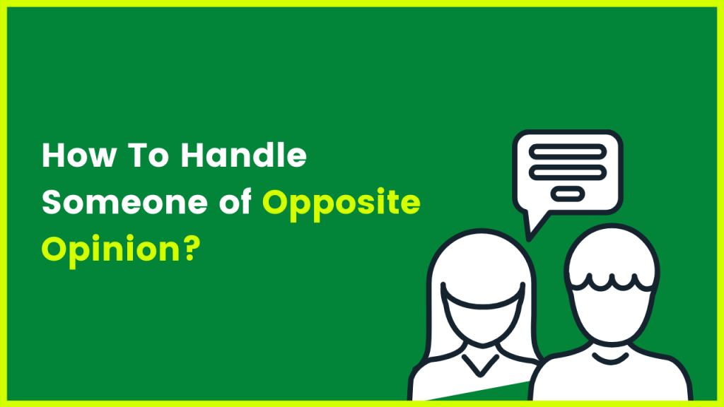 How To Handle Someone of Opposite Opinion_