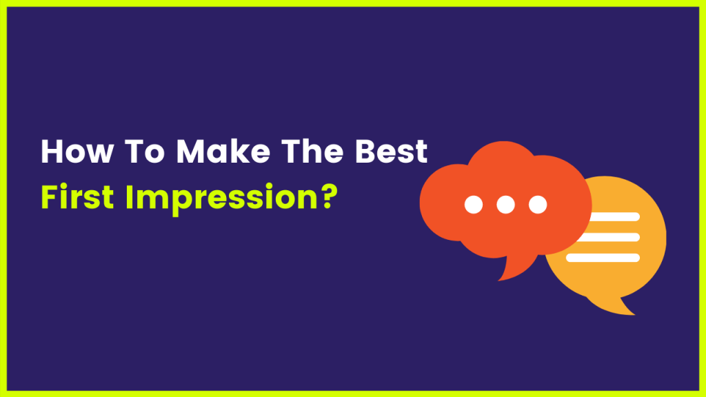 How To Make The Best First Impression?